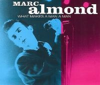 Cover Marc Almond - What Makes A Man A Man [Live]